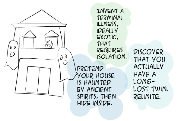 Solutions: invent illness, pretend the house is haunted